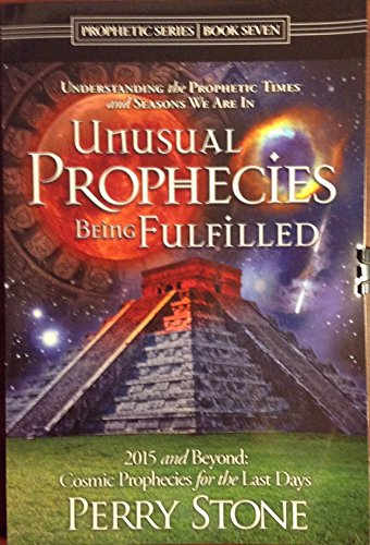 Unusual Prophecies Being Fulfilled (2015 and Beyond:Cosmic Prophecies for the Last (Unusual Stone)