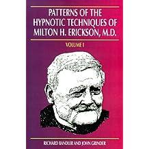 Patterns of the Hypnotic Techniques of Milton H. Erickson, M.D.: Vol. 1