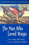 The Man Who Loved Wasps, Howard Ensign Evans, Mary Alice Evans, 1555663508