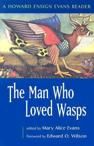The Man Who Loved Wasps: A Howard Ensign Evans Reader