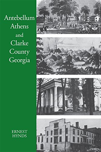 Antebellum Athens and Clarke County, Georgia (Athens Clarke County Ga)