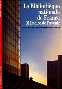 La Bibliothèque nationale de France. Mémoire de l'avenir par Blasselle