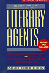 Literary Agents: What They Do, How They Do It, and How to Find and Work with the Right One for You (Wiley Books for Writers Series)