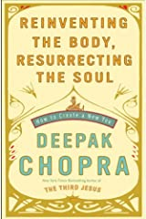 Reinventing the Body, Resurrecting the Soul: How to Create a New You Kindle Edition