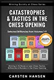 Catastrophes & Tactics in the Chess Opening - Selected Brilliancies from Volumes 1-9: