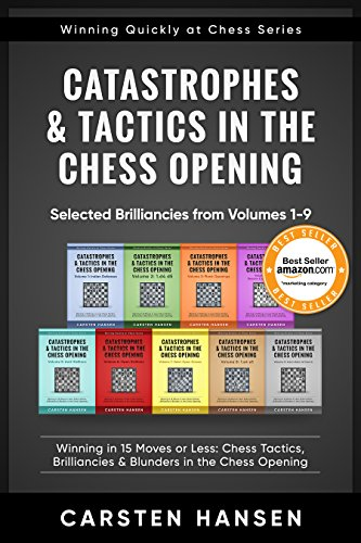 Catastrophes & Tactics in the Chess Opening - Selected Brilliancies from Volumes 1-9: Winning in 15 Moves or Less: Chess Tactics, Brilliancies & Blunders ... (Winning Quickly at Chess Series ()