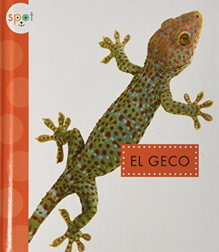 El Geco / Geckos (Spot Animales del Patio / Spot Backyard Animals) (Spanish Edition) (Chicago Patio The)