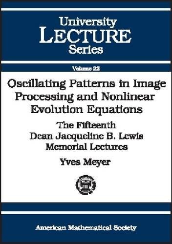 Oscillating Patterns In Image Processing And Nonlinear Evolution Equations  The Fifteenth Dean Jacqueline B. Lewis Memorial Lectures  University Lecture Series Vol.22