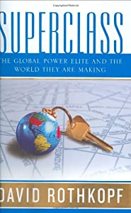 Superclass: The Global Power Elite and the World They Are Making by David Rothkopf
