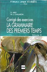 La grammaire des premiers temps: Corrigé des exercices par Dominique Abry-Deffayet