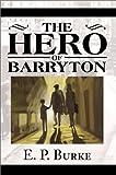 Hero of Barryton, Edgar Ned P. Burke, 0595650651