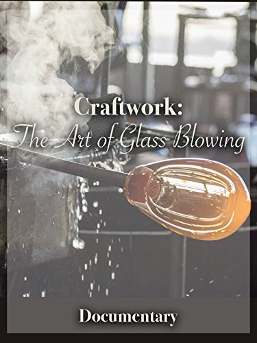 Craftwork: The Art of Glass Blowing Documentary