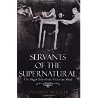 Servants of the Supernatural: The Night Side of the Victorian Mind