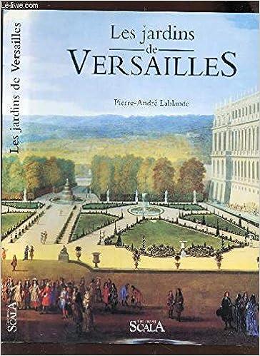 les jardins de versailles french edition pierre andr lablaude 9782866561277 amazoncom books - Les Jardins De Versailles