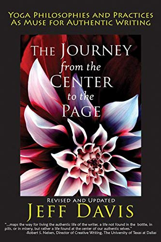 - The Journey from the Center to the Page: Yoga Philosophies and Practices as Muse for Authentic Writing