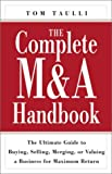 img - for The Complete M&A Handbook: The Ultimate Guide to Buying, Selling, Merging, or Valuing a Business for Maximum Return book / textbook / text book