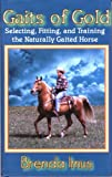 Gaits of Gold: Selecting, Fitting, and Training the Naturally Gaited Horse