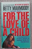 For the Love of a Child, Betty Mahmoody, 0312950810