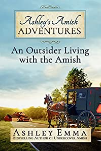 Ashley's Amish Adventures: An Outsider Living With The Amish, Book 1 by Ashley Emma ebook deal