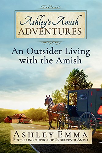 Ashley's Amish Adventures: An Outsider Living With the Amish, Book 1: (Includes 25+ photos of inside the Amish community and letters from the author's Amish friends!) cover