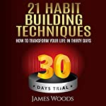 21 Habit Building Techniques: How to Transform Your Life in 30 Days | James Woods