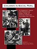 Children in Social Peril : A Community Vision for Preserving Family Care of African American Children and Youths, Sheryl Brissett-Chapman, Mareasa Issacs-Shockley, 0878686851