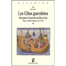 Les Cotes guerrieres: Mer, guerre et pouvoirs au Moyen Age. France - Facade oceanique XIIIe-XVe siecle