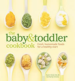 The baby and toddler cookbook fresh homemade foods for a healthy the baby and toddler cookbook fresh homemade foods for a healthy start by forumfinder Choice Image