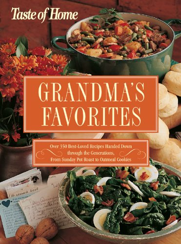 Taste of Home:Grandma's Favorites: Over 350 Best-Loved Recipes Handed Down through the Generations - From Sunday Pot Roast to Oatmeal Cookies (Roast Pot Yankee)
