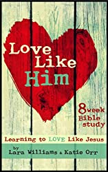 Love Like Him: Learn to Love Like Jesus (A