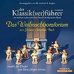 Der Klassik(ver)führer: Das Weihnachtsoratorium von Johann Sebastian Bach: Für Kinder erzählt von Hans-Jürgen Schatz | Hans-Jürgen Schatz