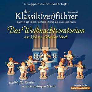 Der Klassik(ver)führer: Das Weihnachtsoratorium von Johann Sebastian Bach Hörbuch
