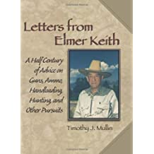 Letters from Elmer Keith: A Half Century of Advice on Guns, Ammo, Handloading, Hunting, and Other Pursuits