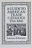 A Guide to American Trade Catalogs, 1744-1900, Lawrence B. Romaine, 0486264750