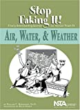 Air, Water, and Weather : Stop Faking It! Finally Understanding Science So You Can Teach It, Robertson, William C., 0873552385