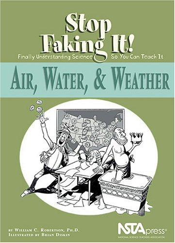 Air, Water, & Weather: Stop Faking It! Finally Understanding Science So You Can Teach It