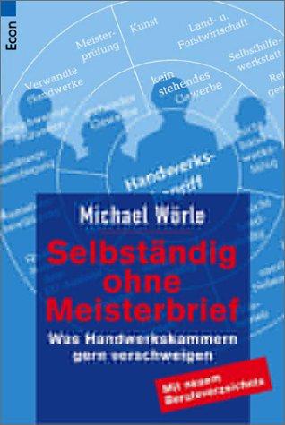 Selbständig ohne Meisterbrief: Was Handwerkskammern gern verschweigen. Mit neuem Berufeverzeichnis Taschenbuch – 1. November 2000 Michael Wörle Ullstein Taschenbuch 3548700284 MAK_GD_9783548700281