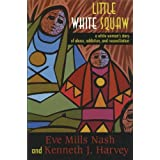 Little White Squaw: A White Woman's Story of Abuse, Addiction, and Reconciliation