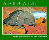 A Pill Bug's Life, John Himmelman, 051621165X