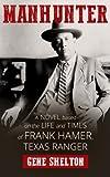 Manhunter: A Novel Based on the Life and Times of Frank Hamer, Texsa Ranger