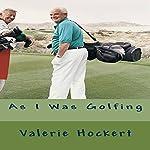 As I Was Golfing | Valerie Hockert