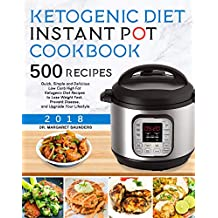 Ketogenic Instant Pot Cookbook: 500 Quick, Simple and Delicious Low Carb High Fat Ketogenic Diet Recipes to Lose Weight Fast, Prevent Disease, and Upgrade ... Lifestyle (Keto Diet Instant Pot Cookbook)