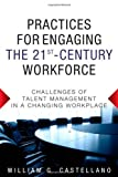 Practices for Engaging the 21st Century Workforce: Challenges of Talent Management in a Changing W