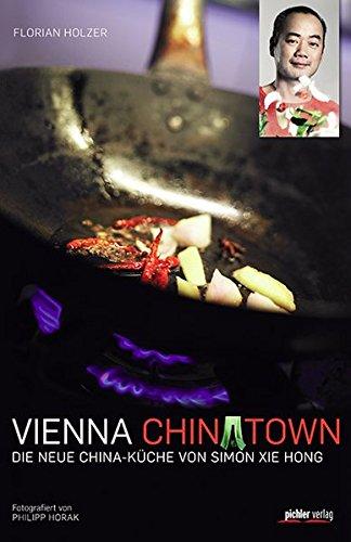 Vienna Chinatown: Die neue China-Küche von Simon Xie Hong Mit Fotos von Philipp Horak