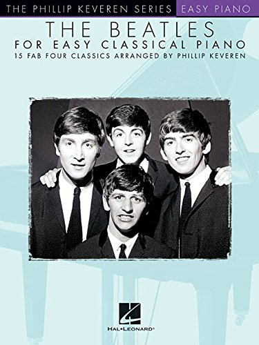 The Beatles for Easy Classical Piano: The Phillip Keveren Series (The Phillip Keveren Series Easy Piano)