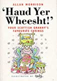 Haud Yer Wheesht!: Your Scottish Granny's Favourite Sayings