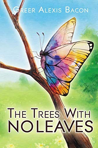 The Trees With No Leaves: A Children's Story About The Beauty of Believing