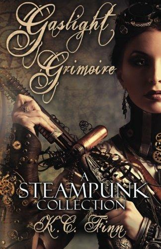 Gaslight Grimoire: A Steampunk Collection