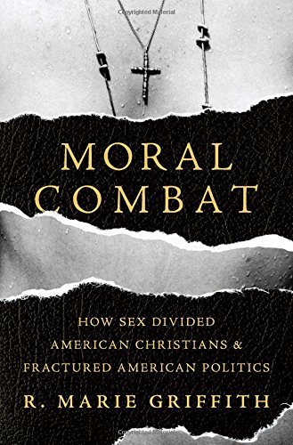Moral Combat: How Sex Divided American Christians and Fractured American Politics cover