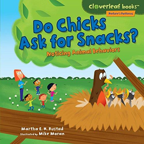 Do Chicks Ask for Snacks?: Noticing Animal Behaviors (Cloverleaf Books ™ — Nature's Patterns)